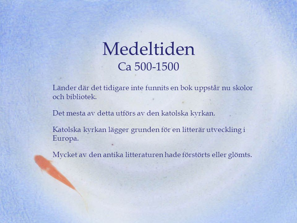 Medeltiden Ca 500-1500 Länder där det tidigare inte funnits en bok uppstår nu skolor och bibliotek.