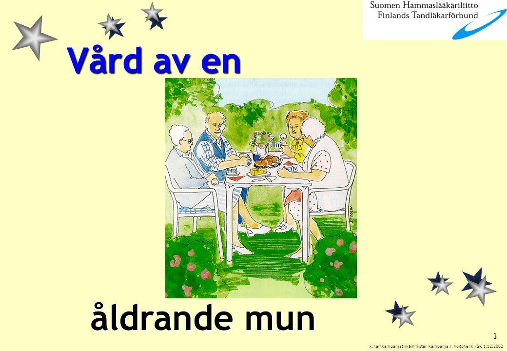 Vård av en åldrande mun x:\ar\kampanjat\ikäihmisten kampanja,r, hoitohenk./SK 1.12.2002