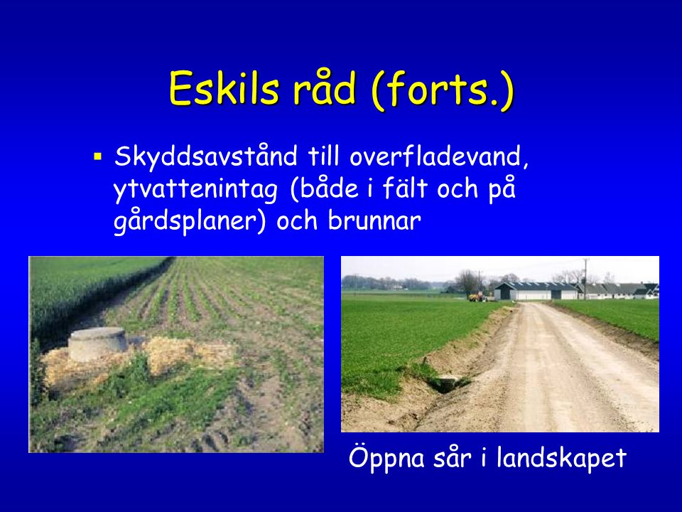 Eskils råd (forts.) Skyddsavstånd till overfladevand, ytvattenintag (både i fält och på gårdsplaner) och brunnar.