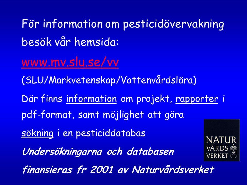 För information om pesticidövervakning besök vår hemsida: www. mv. slu