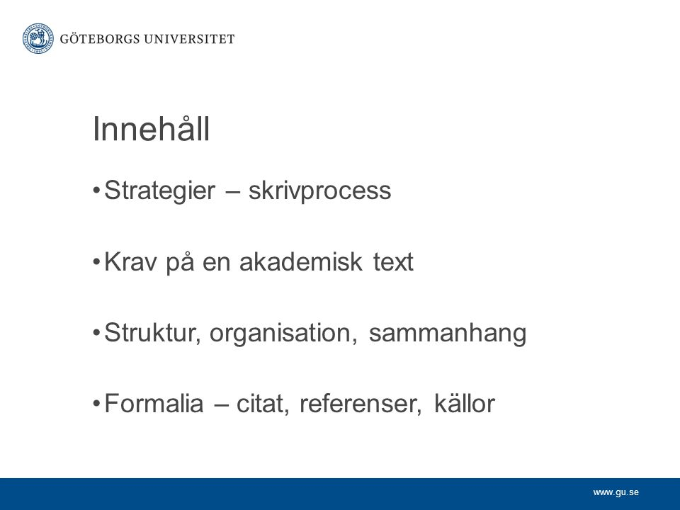 Innehåll Strategier – skrivprocess Krav på en akademisk text