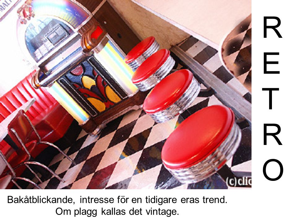 R E T O Bakåtblickande, intresse för en tidigare eras trend. Om plagg kallas det vintage.