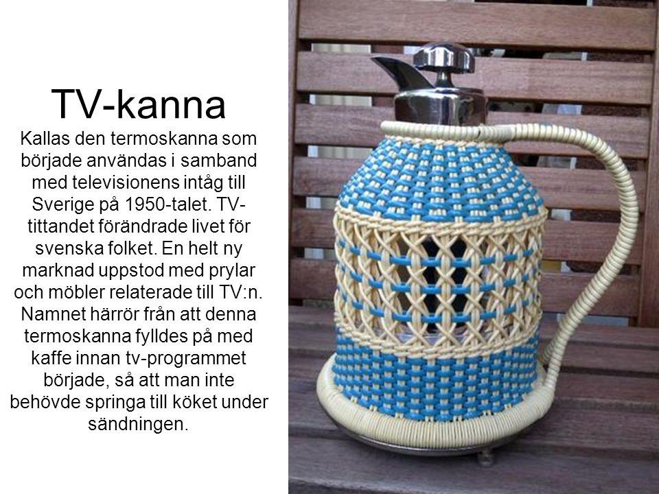 TV-kanna Kallas den termoskanna som började användas i samband med televisionens intåg till Sverige på 1950-talet.