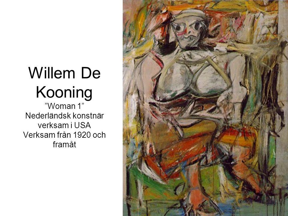 Willem De Kooning Woman 1 Nederländsk konstnär verksam i USA Verksam från 1920 och framåt