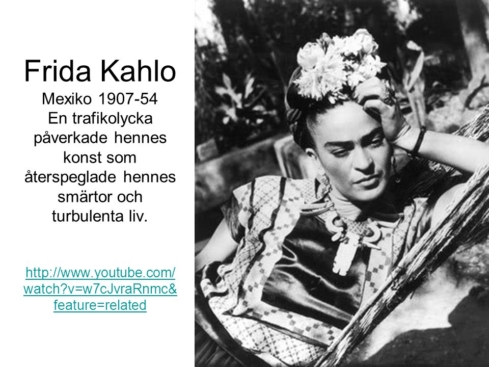 Frida Kahlo Mexiko 1907-54 En trafikolycka påverkade hennes konst som återspeglade hennes smärtor och turbulenta liv.