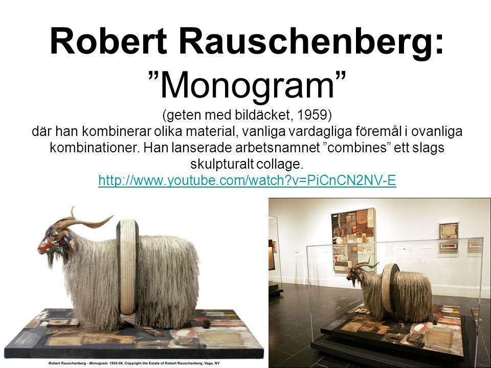 Robert Rauschenberg: Monogram (geten med bildäcket, 1959) där han kombinerar olika material, vanliga vardagliga föremål i ovanliga kombinationer.