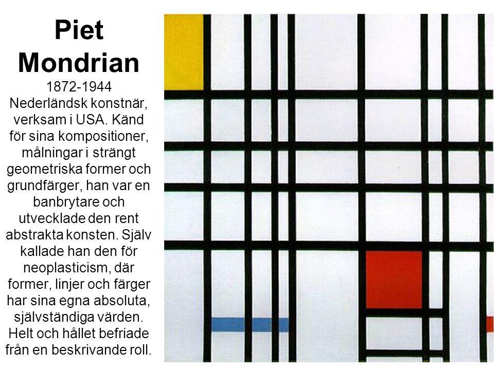 Piet Mondrian 1872-1944 Nederländsk konstnär, verksam i USA