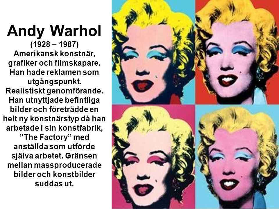 Andy Warhol (1928 – 1987) Amerikansk konstnär, grafiker och filmskapare.