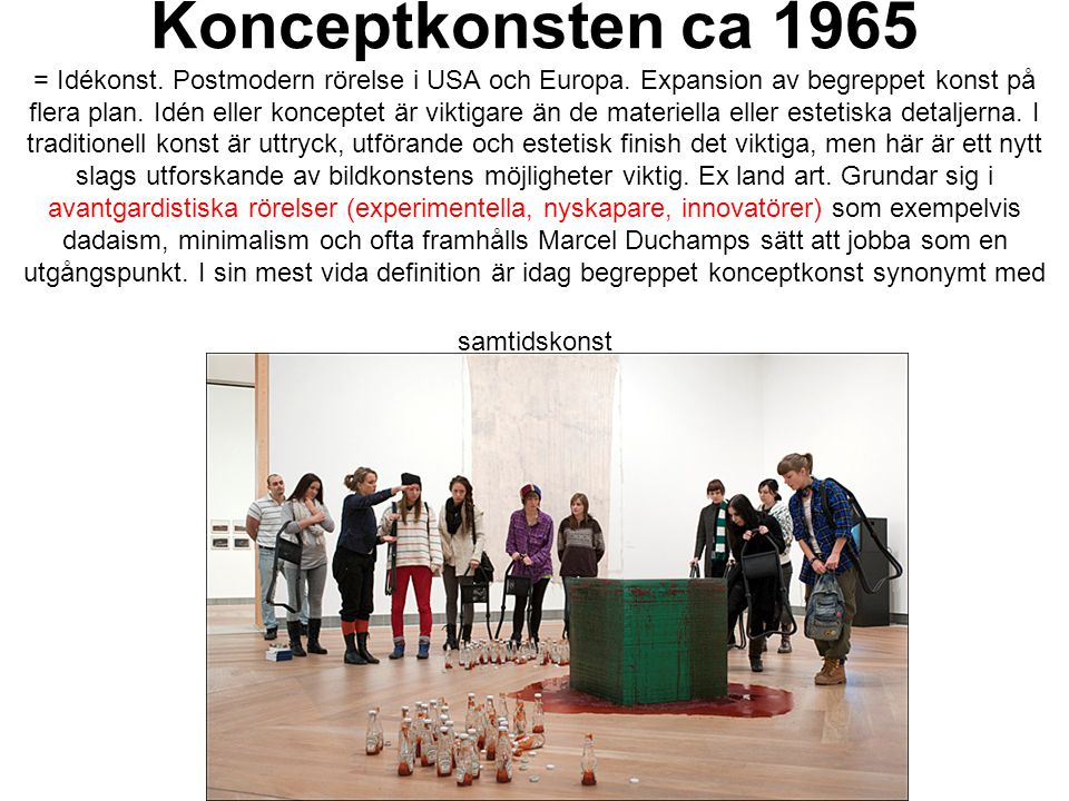 Konceptkonsten ca 1965 = Idékonst. Postmodern rörelse i USA och Europa