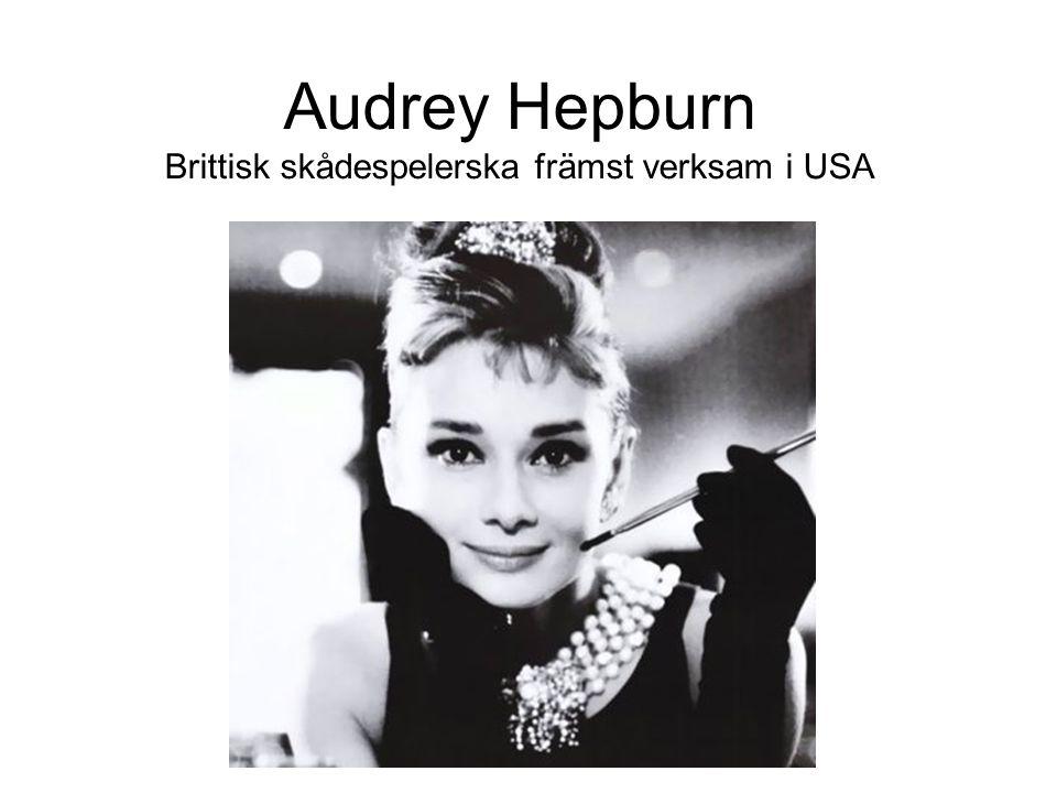 Audrey Hepburn Brittisk skådespelerska främst verksam i USA