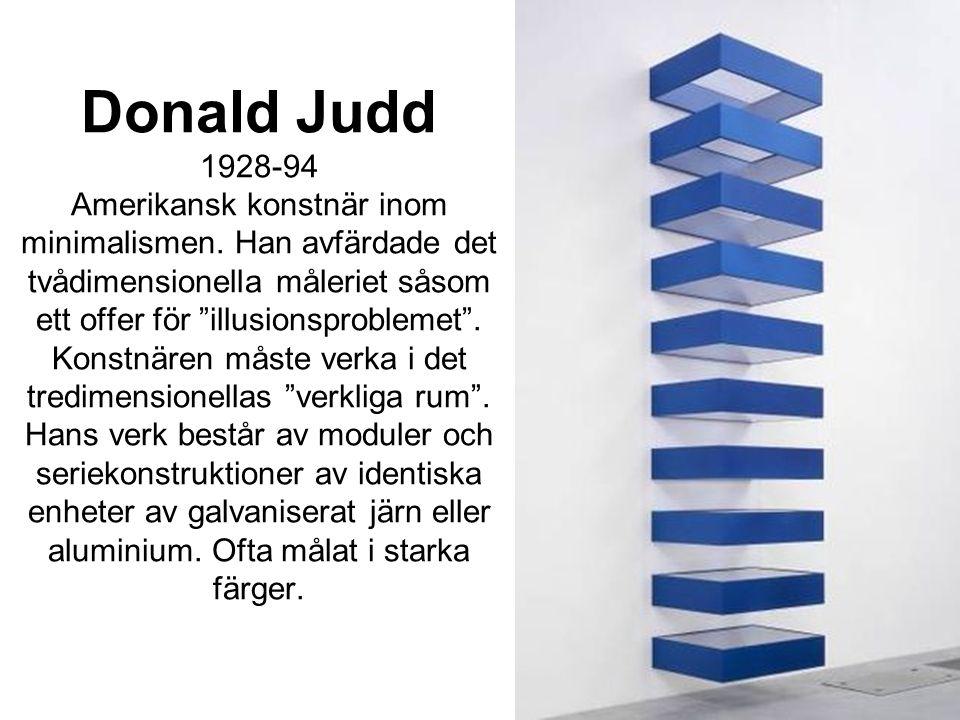 Donald Judd 1928-94 Amerikansk konstnär inom minimalismen