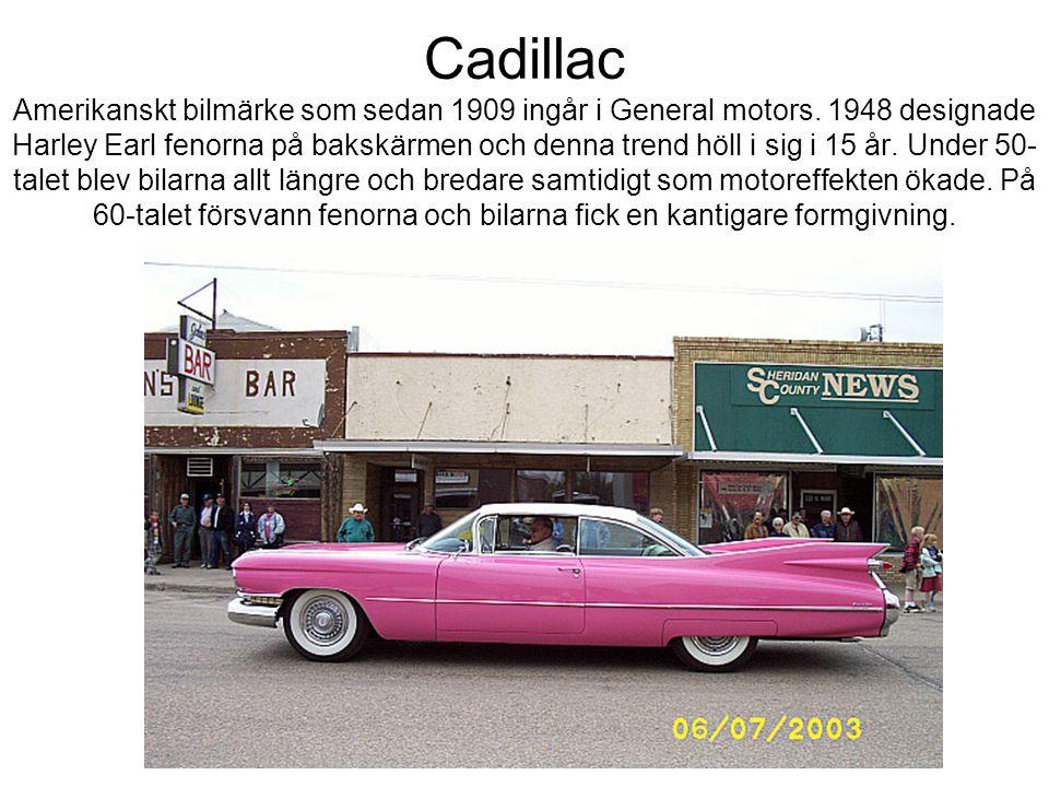 Cadillac Amerikanskt bilmärke som sedan 1909 ingår i General motors
