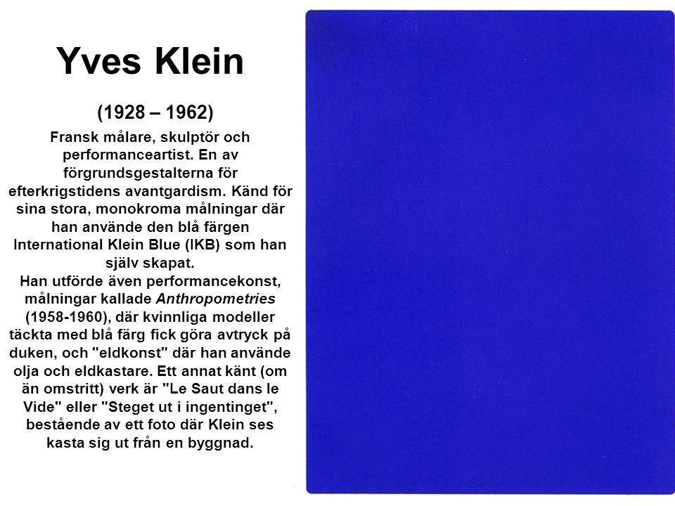 Yves Klein (1928 – 1962) Fransk målare, skulptör och performanceartist
