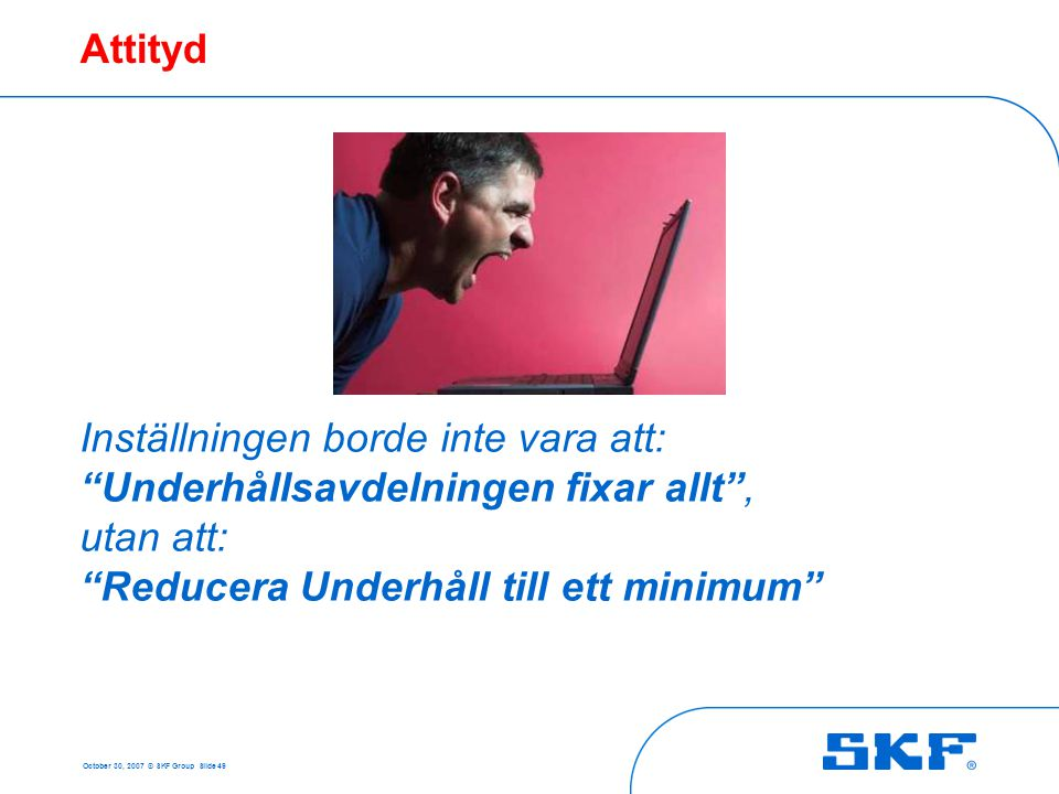 Flytta fokus Akut Planerat October 30, 2007 © SKF Group Slide 50