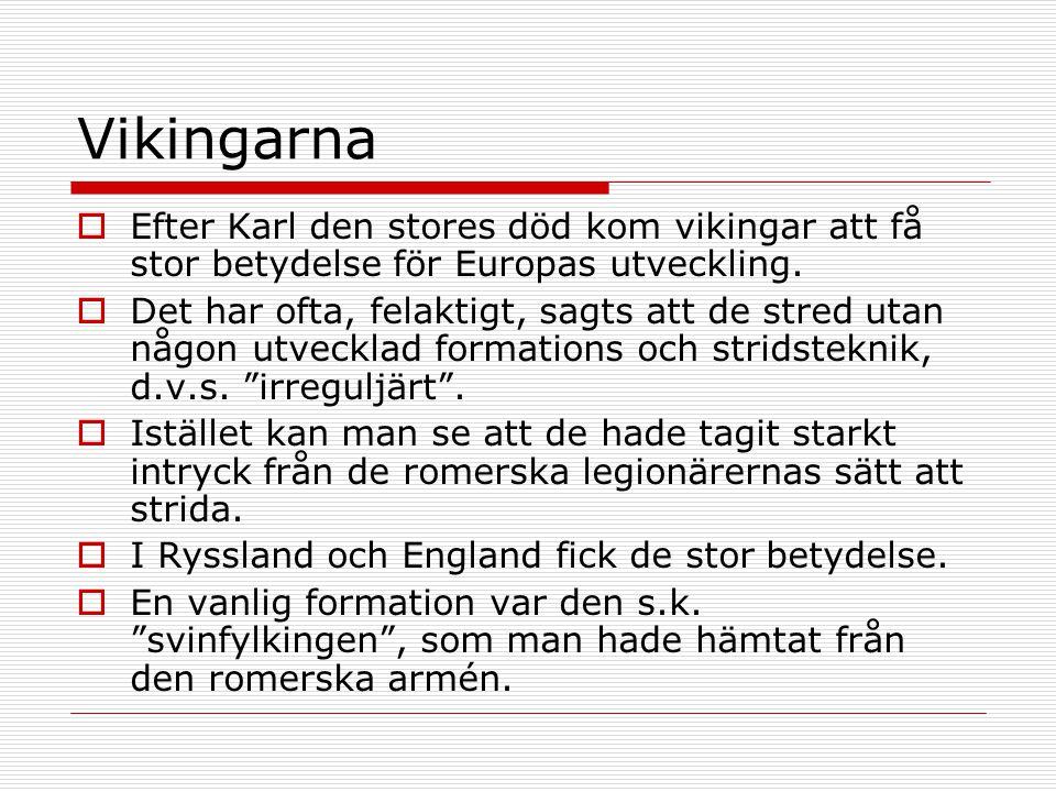 Vikingarna Efter Karl den stores död kom vikingar att få stor betydelse för Europas utveckling.