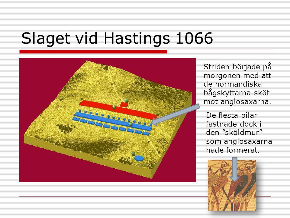 Slaget vid Hastings 1066 Striden började på morgonen med att de normandiska bågskyttarna sköt mot anglosaxarna.
