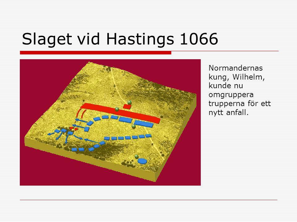 Slaget vid Hastings 1066 Normandernas kung, Wilhelm, kunde nu omgruppera trupperna för ett nytt anfall.