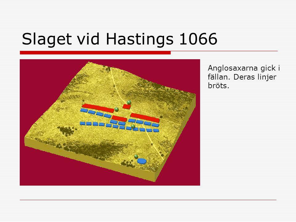 Slaget vid Hastings 1066 Anglosaxarna gick i fällan. Deras linjer bröts.