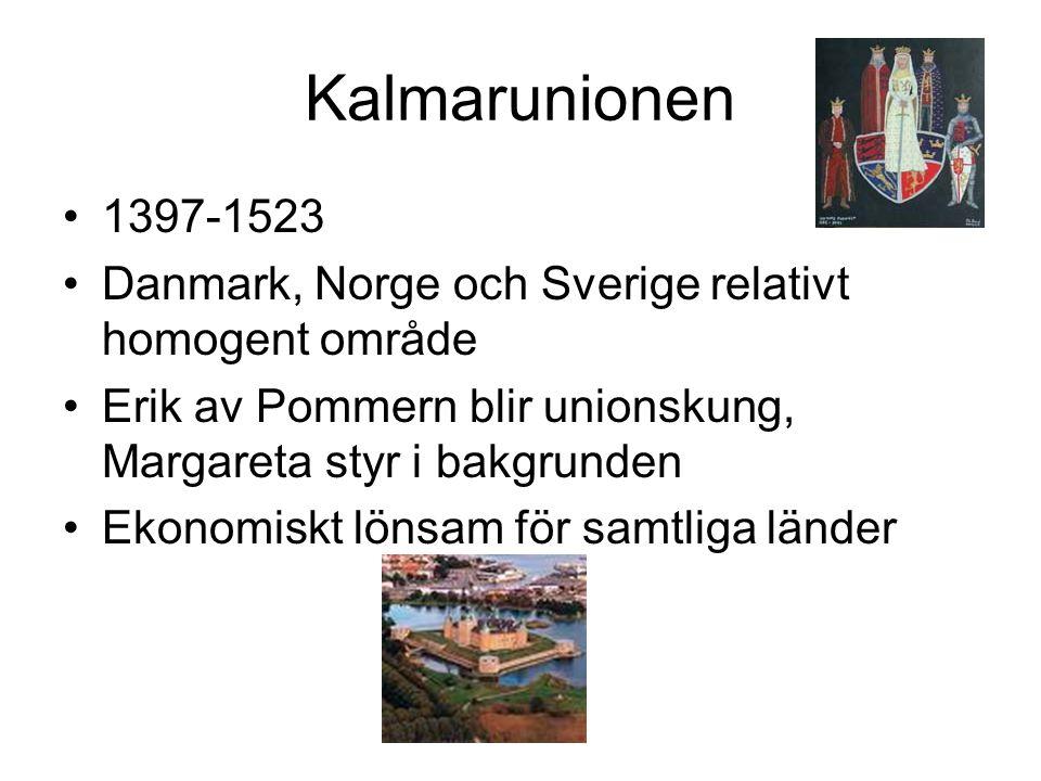 Kalmarunionen 1397-1523. Danmark, Norge och Sverige relativt homogent område. Erik av Pommern blir unionskung, Margareta styr i bakgrunden.