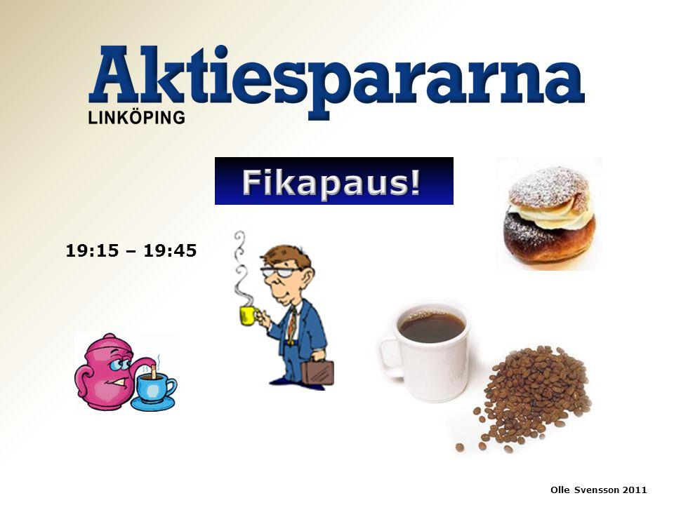 Fikapaus! 19:15 – 19:45 Olle Svensson 2011