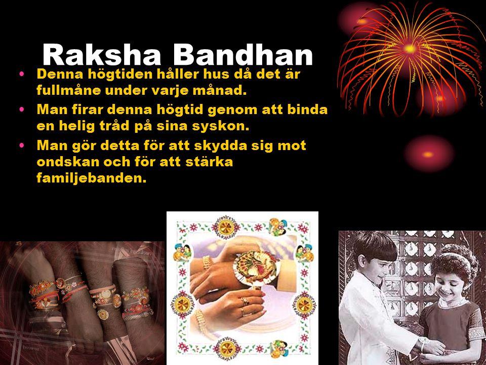 Raksha Bandhan Denna högtiden håller hus då det är fullmåne under varje månad. Man firar denna högtid genom att binda en helig tråd på sina syskon.
