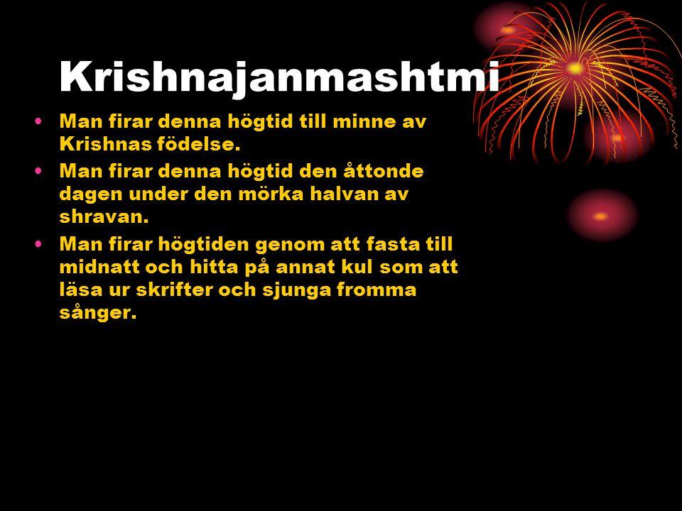 Krishnajanmashtmi Man firar denna högtid till minne av Krishnas födelse. Man firar denna högtid den åttonde dagen under den mörka halvan av shravan.