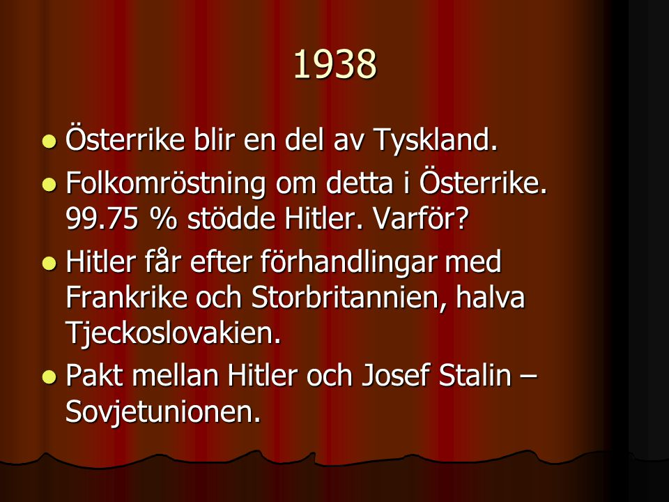 1938 Österrike blir en del av Tyskland.
