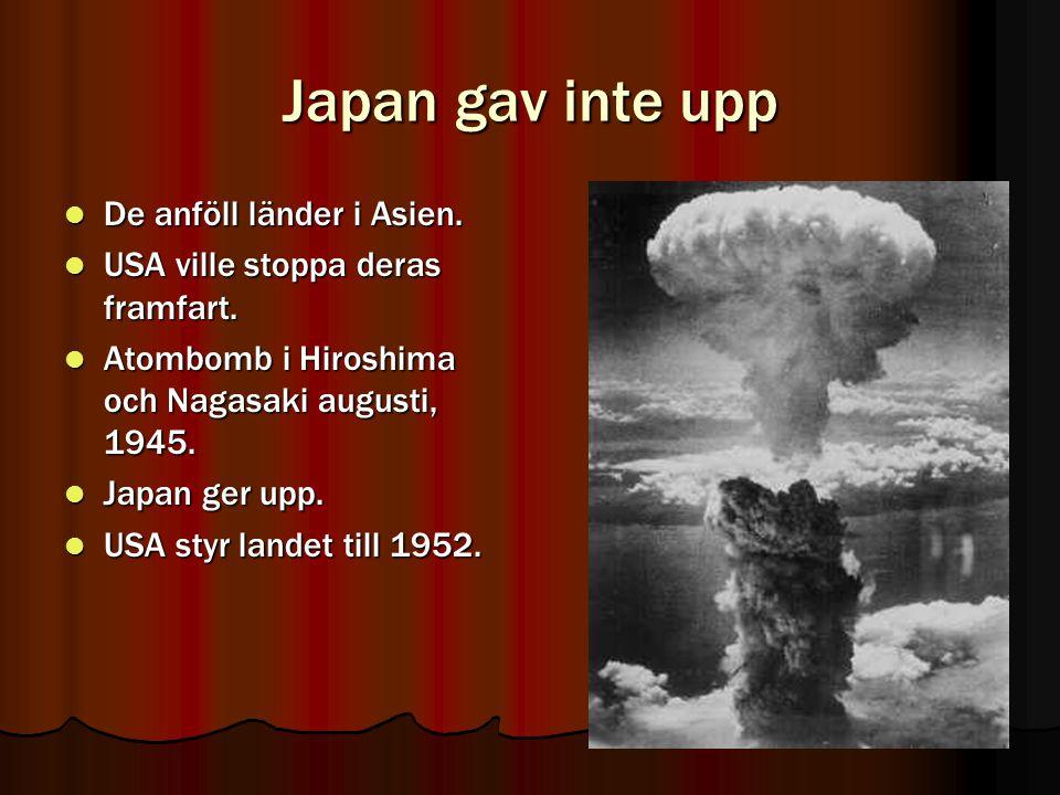 Japan gav inte upp De anföll länder i Asien.