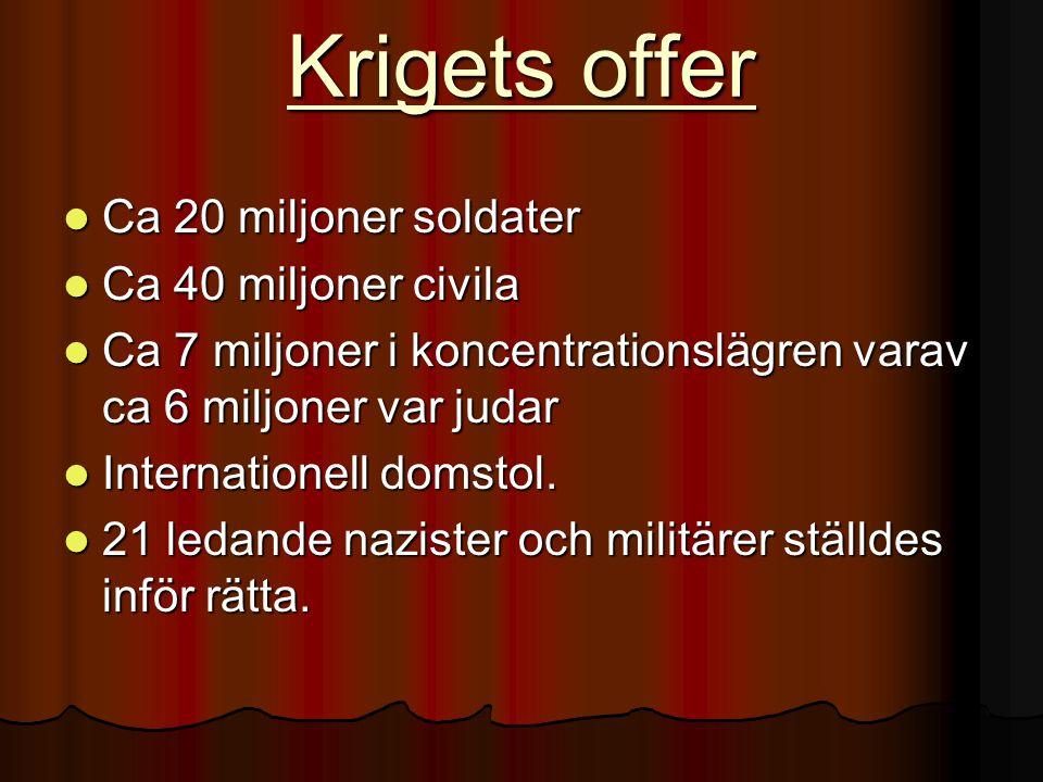 Krigets offer Ca 20 miljoner soldater Ca 40 miljoner civila