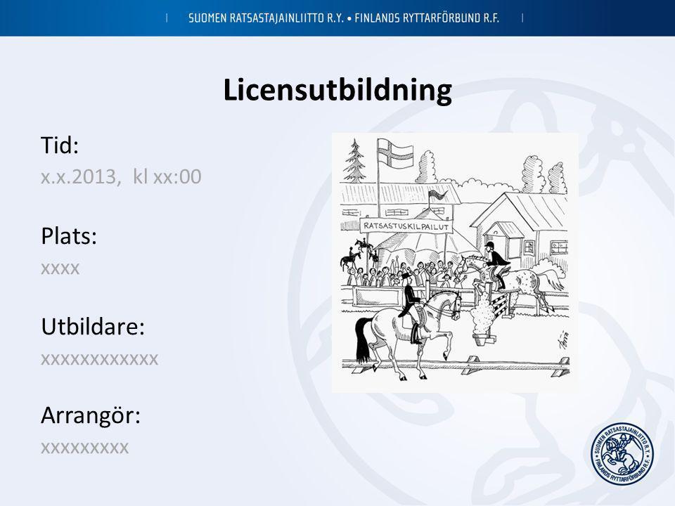 Licensutbildning Tid: Plats: Utbildare: Arrangör: x.x.2013, kl xx:00
