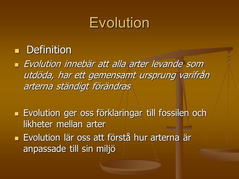 Evolution Definition. Evolution innebär att alla arter levande som utdöda, har ett gemensamt ursprung varifrån arterna ständigt förändras.