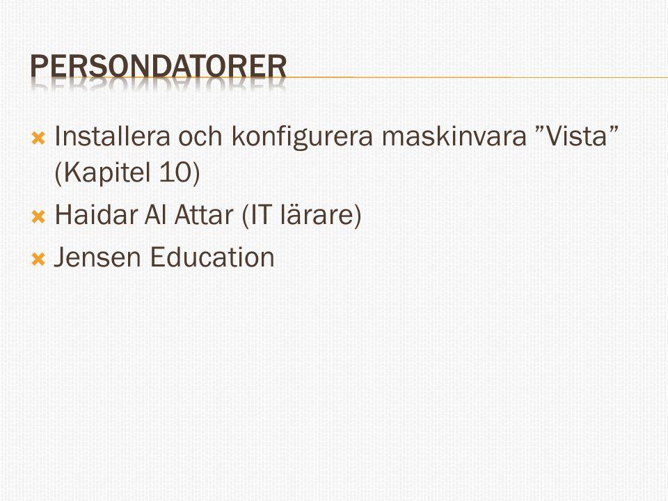 Persondatorer Installera och konfigurera maskinvara Vista (Kapitel 10) Haidar Al Attar (IT lärare)