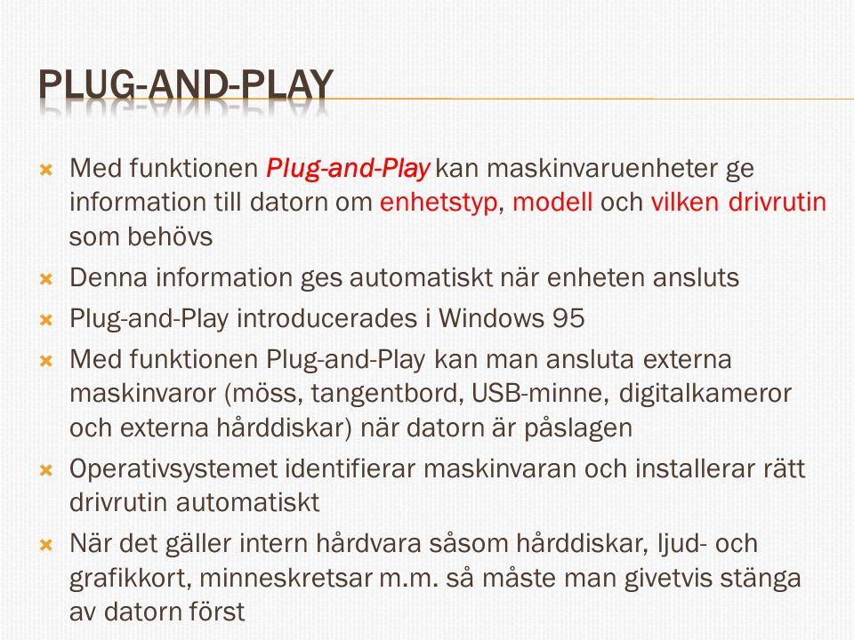 Plug-and-play Med funktionen Plug-and-Play kan maskinvaruenheter ge information till datorn om enhetstyp, modell och vilken drivrutin som behövs.