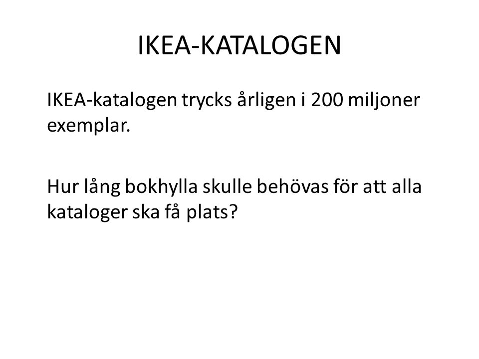 IKEA-KATALOGEN IKEA-katalogen trycks årligen i 200 miljoner exemplar.