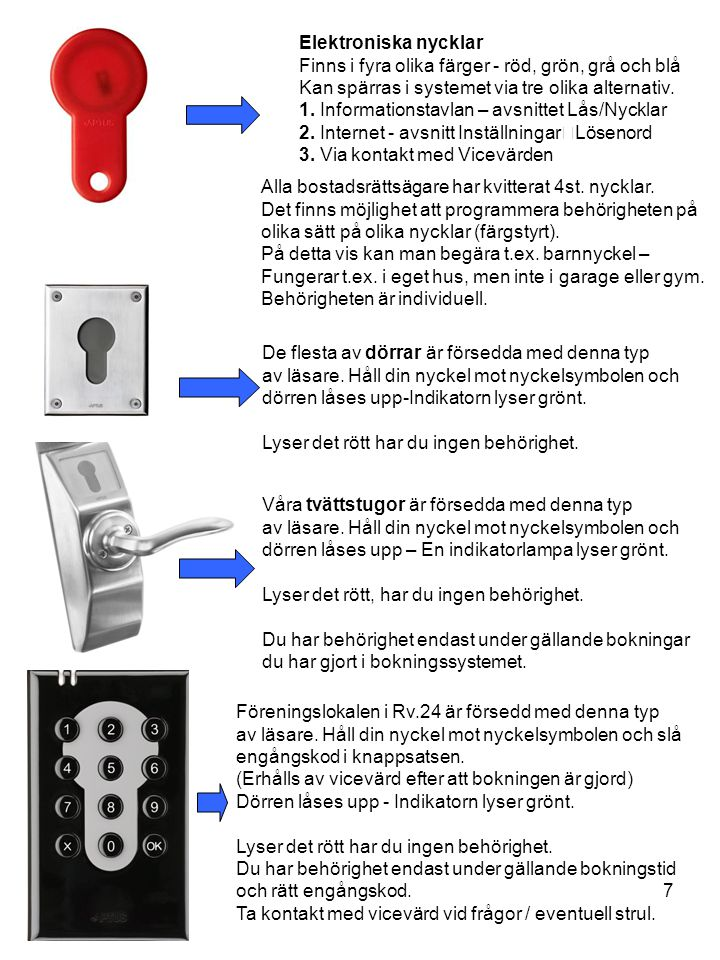 Elektroniska nycklar Finns i fyra olika färger - röd, grön, grå och blå. Kan spärras i systemet via tre olika alternativ.