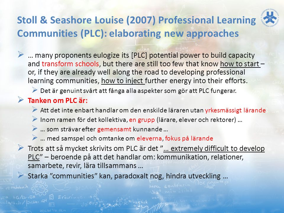 Stoll & Seashore Louise (2007) Professional Learning Communities (PLC): elaborating new approaches
