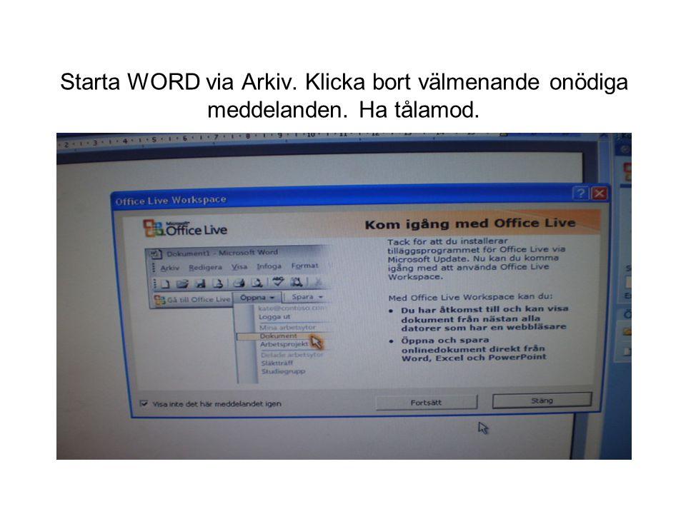 Starta WORD via Arkiv. Klicka bort välmenande onödiga meddelanden