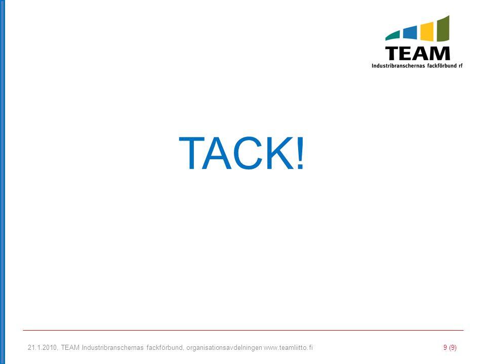 TACK! 21.1.2010, TEAM Industribranschernas fackförbund, organisationsavdelningen www.teamliitto.fi