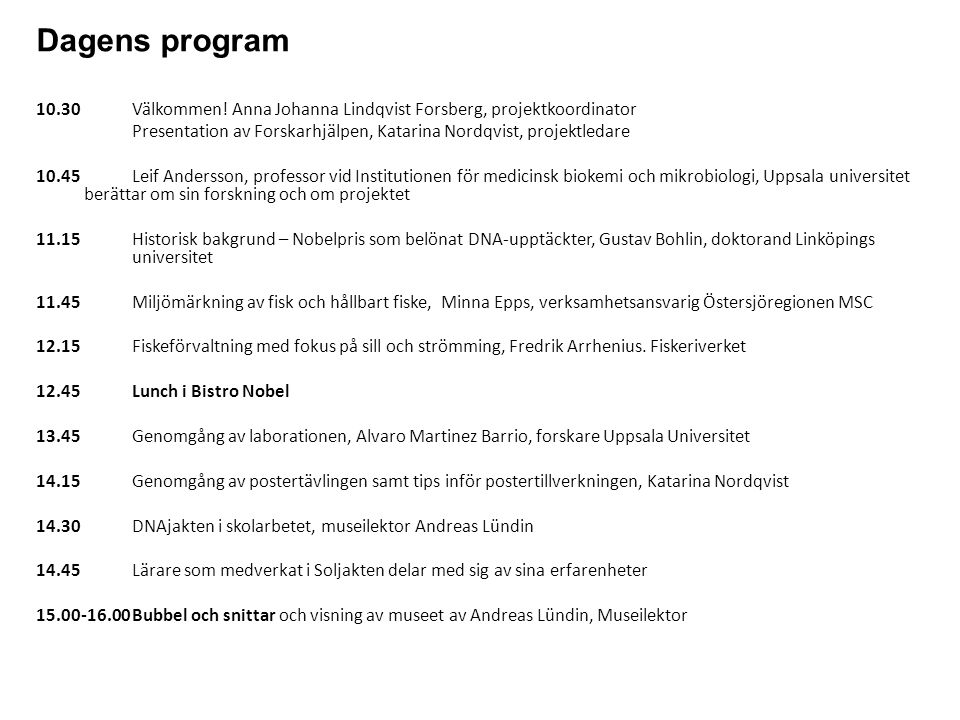 Dagens program 10.30 Välkommen! Anna Johanna Lindqvist Forsberg, projektkoordinator.