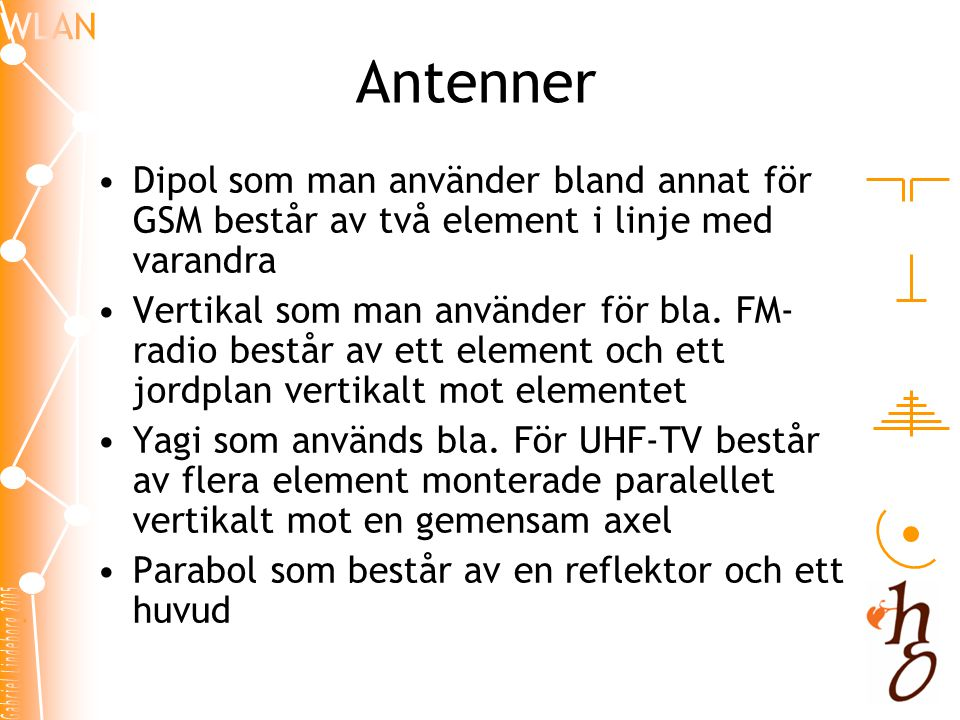 Antenner Dipol som man använder bland annat för GSM består av två element i linje med varandra.