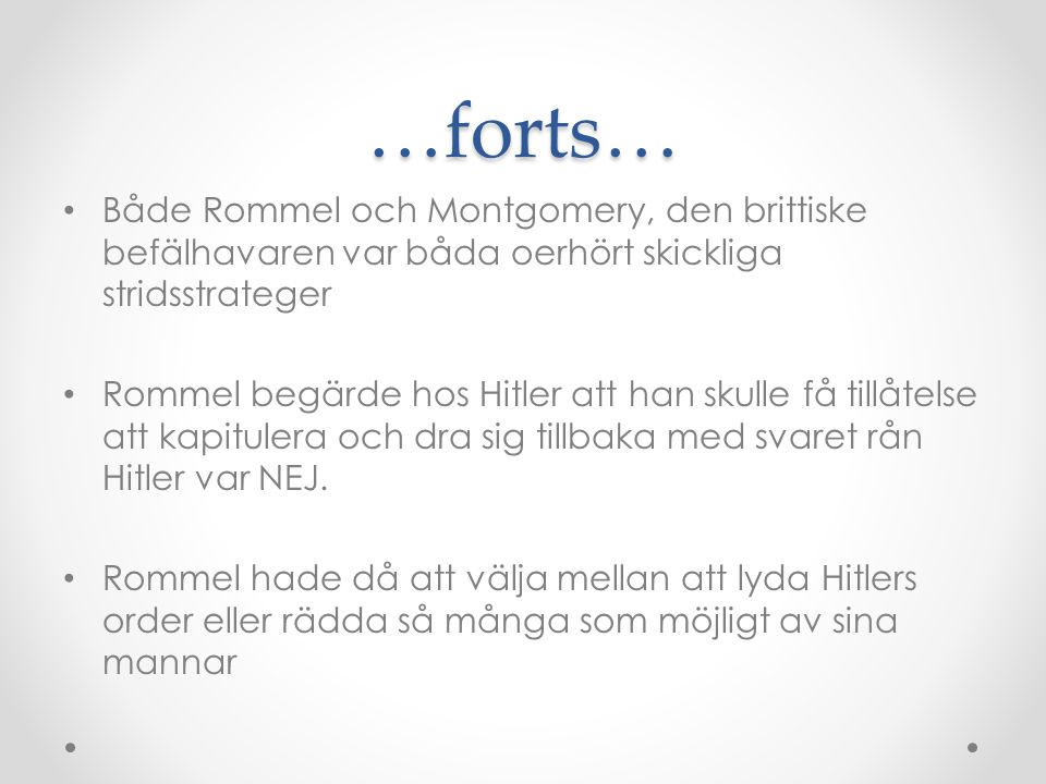 …forts… Både Rommel och Montgomery, den brittiske befälhavaren var båda oerhört skickliga stridsstrateger.