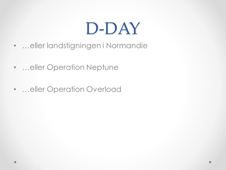 D-DAY …eller landstigningen i Normandie …eller Operation Neptune