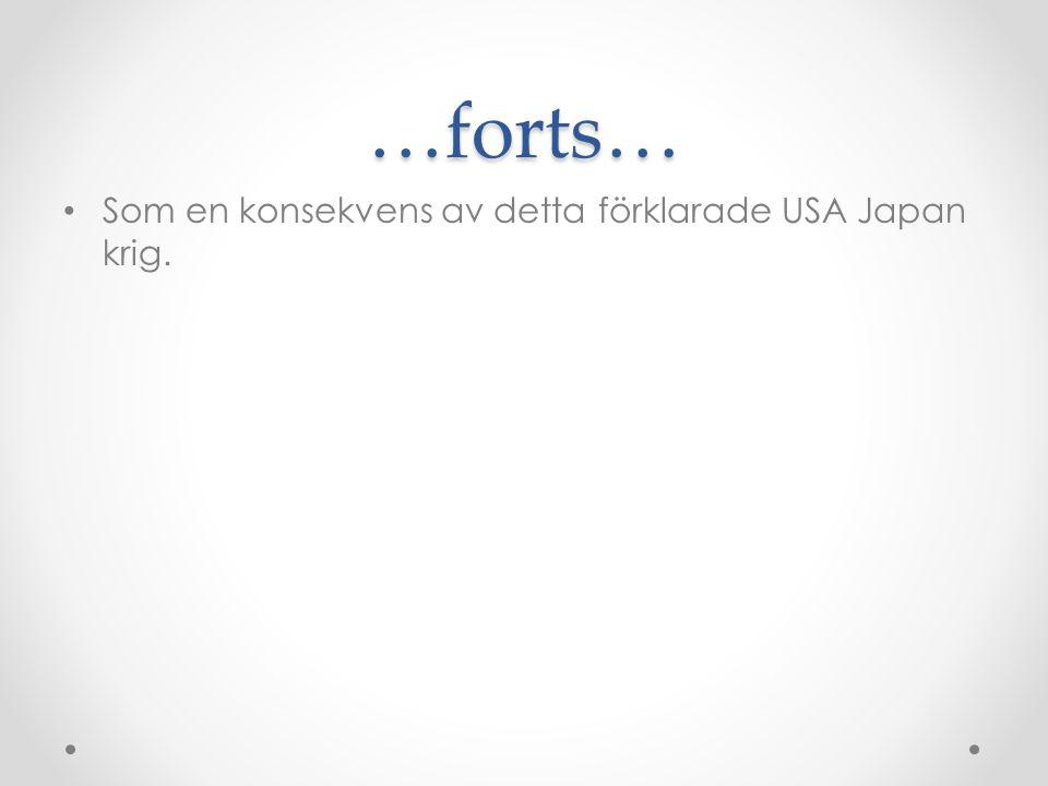 …forts… Som en konsekvens av detta förklarade USA Japan krig.