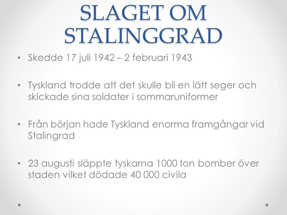 SLAGET OM STALINGGRAD Skedde 17 juli 1942 – 2 februari 1943