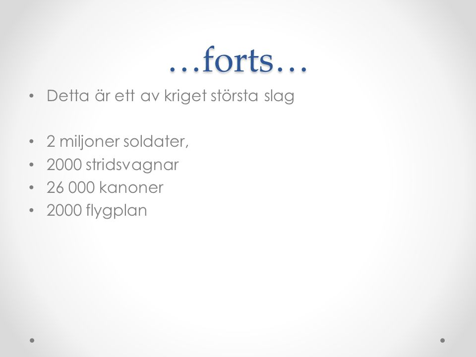 …forts… Detta är ett av kriget största slag 2 miljoner soldater,