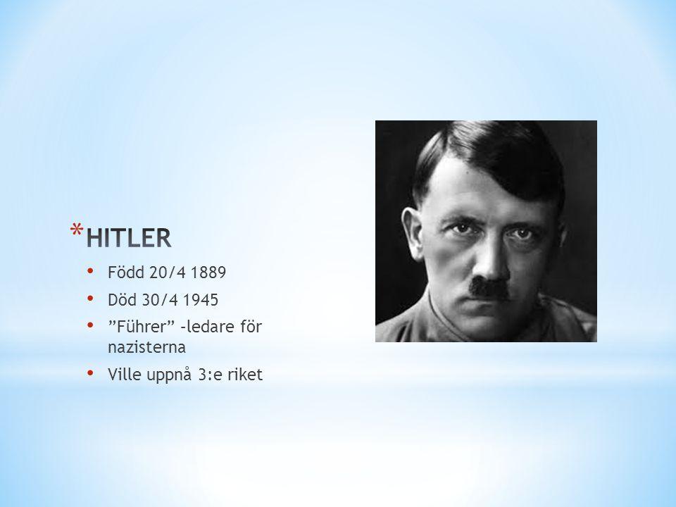 HITLER Född 20/4 1889 Död 30/4 1945 Führer –ledare för nazisterna