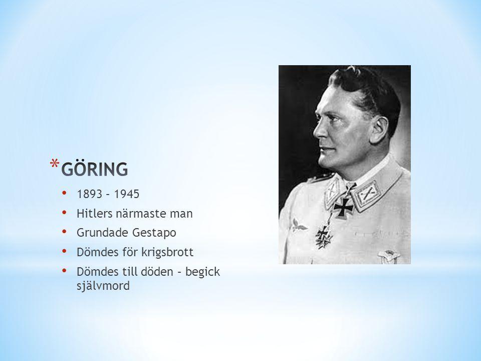 GÖRING 1893 – 1945 Hitlers närmaste man Grundade Gestapo