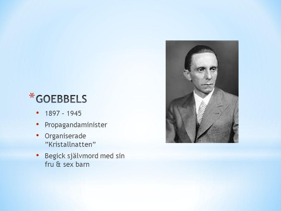 GOEBBELS 1897 – 1945 Propagandaminister Organiserade Kristallnatten