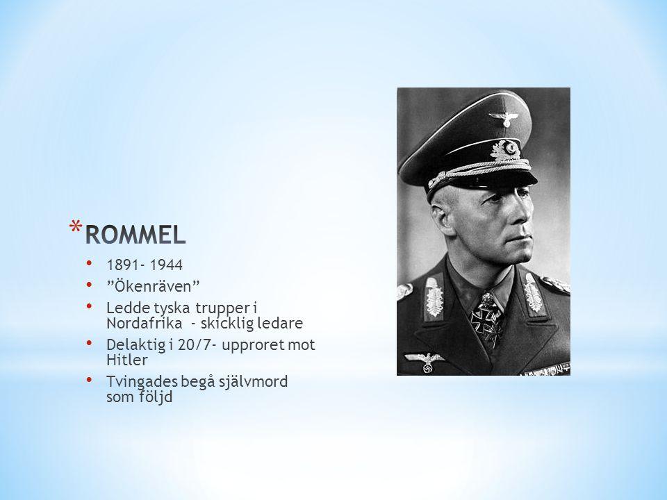 ROMMEL 1891- 1944. Ökenräven Ledde tyska trupper i Nordafrika - skicklig ledare. Delaktig i 20/7- upproret mot Hitler.