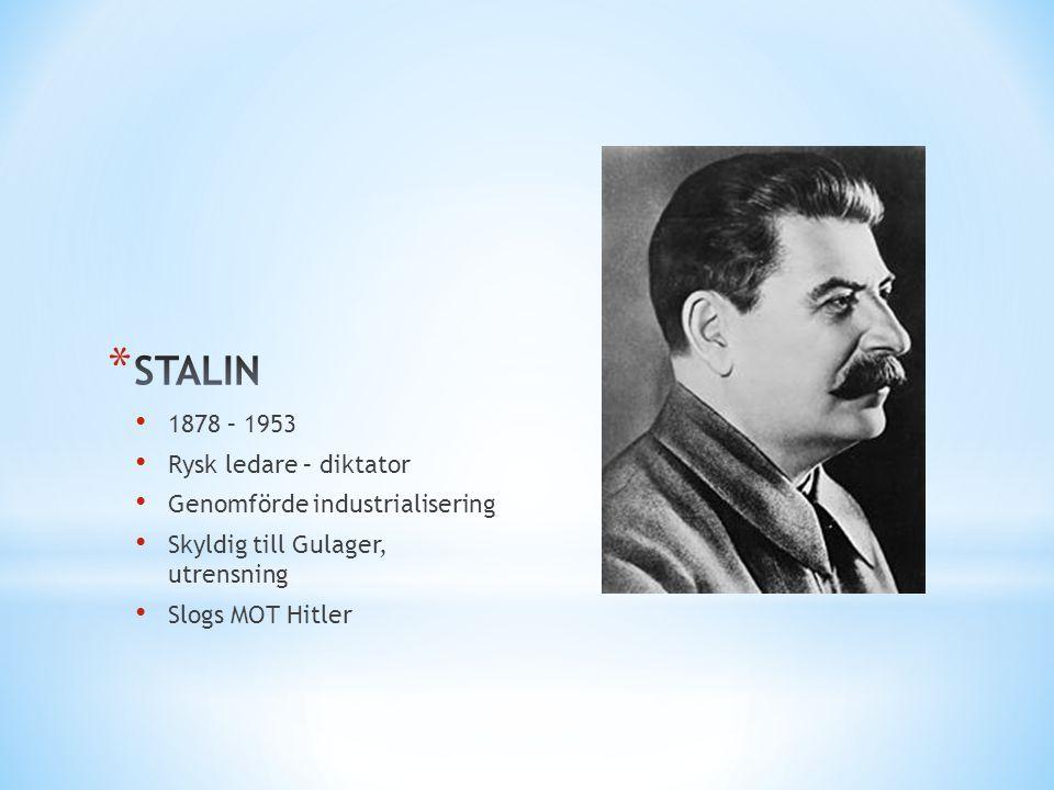 STALIN 1878 – 1953 Rysk ledare – diktator Genomförde industrialisering